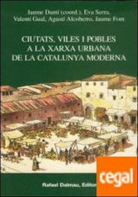 CIUTATS, VILES I POBLES A LA XARXA URBANA DE LA CATALUNYA MODERNA