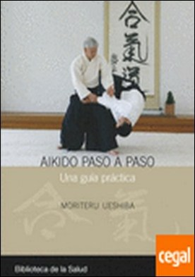 Aikido paso a paso . Una guía práctica