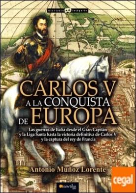 Carlos V a la conquista de Europa . El imperio español a la conquista de Italia por Muñoz Lorente, Antonio