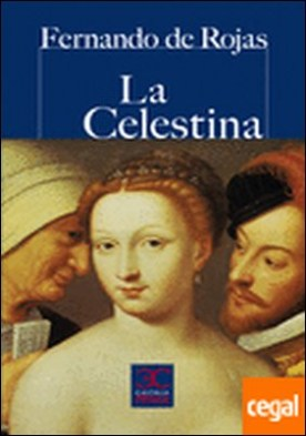 Celestina, La . Comedia o tragicomedia de Calisto y Melibea