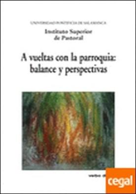 A vueltas con la parroquia: balance y perspectivas . XVIII Semana de estudios de Teología Pastoral