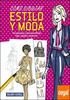 Cómo dibujar estilo y moda . Una guía paso a paso para dibujar ropa, zapatos y accesorios