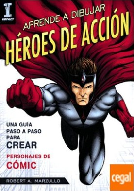 Aprende a dibujar héroes de acción . Guía paso a paso para crear personajes de cómic