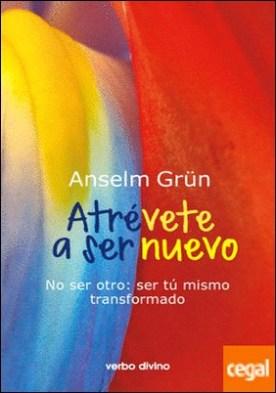 Atrévete a ser nuevo . No ser otro: ser tú mismo transformado por Grün, Anselm