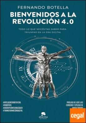 Bienvenidos a la revolución 4.0 . Todo lo que necesitas saber para triunfar en la era digital