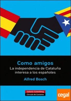 Como amigos . La independencia de Cataluña interesa a los españoles