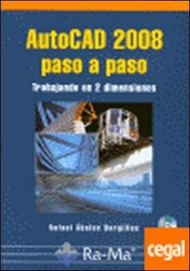 AUTOCAD 2008 PASO A PASO. TRABAJANDO EN 2 DIMENSIONES. INCLUYE CD-ROM.