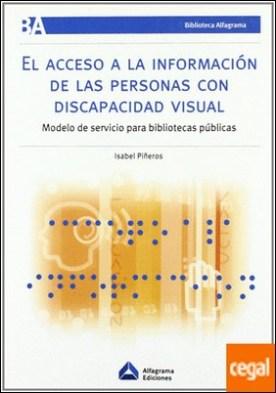 ACCESO A LA INFORMACIÓN DE LAS PERSONAS CON DISCAPACIDAD VISUAL, EL . VISUAL-MODELO DE SERVICIO PARA BIBLIOTECAS PUBLICAS