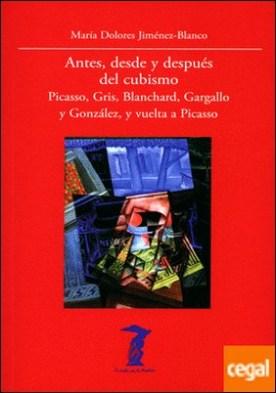 Antes, desde y después del cubismo . Picasso, Gris, Blanchard, Gargallo y González, y vuelta a Picasso