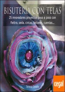 BISUTERÍA CON TELAS . 25 innovadores proyectos paso a paso con fieltro, seda, cintas,. botones, cuenta por Searle, Teresa PDF