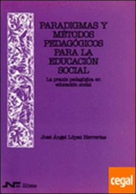 12. Paradigmas y métodos pedagógicos para la Educación Social. La praxis pedagógica en Educación Social . Praxis pedagógica en educación social, La