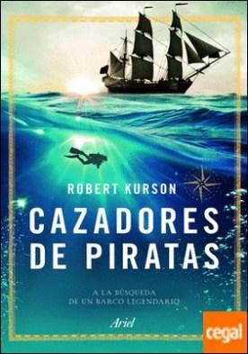 Cazadores de piratas . A la búsqueda de un barco legendario