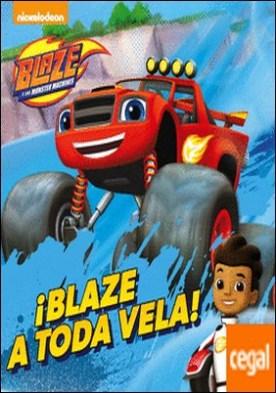 ¡Blaze a toda vela! (Blaze y los Monster Machines. Primeras Lecturas)
