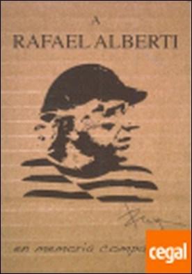 A Rafael Alberti . en memoria compartida