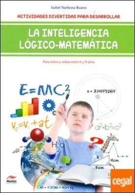 Actividades divertidas para desarrollar la inteligencia lógico-matemática . Para niños y niñas de 6 a 9 años