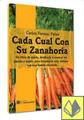 Cada cual con su zanahoria . LAS PAUTAS A SEGUIR, PARA LEVANTARSE CADA MAÑANA ILUSION RENOVADA por Farssac Fabre, Carlos PDF