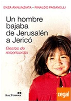 137 - Un hombre bajaba de Jerusalén a Jericó. Gestos de misericordia. . GESTOS DE MISERICORDIA