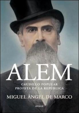 Alem. Caudillo popular. Profeta de la República por Miguel Ángel De Marco