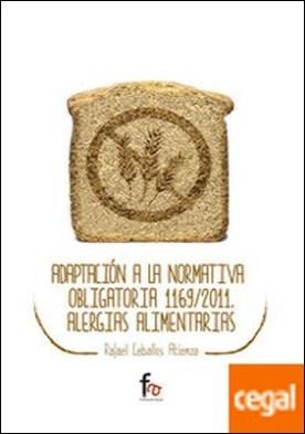 ADAPTACION A LA NORMATIVA OBLIGATORIA 1169/2011. ALERGIAS ALIMENTARIAS por CEBALLOS ATIENZA, RAFAEL