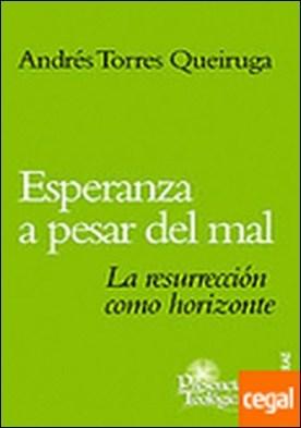 140 - Esperanza a pesar del mal. La resurrección como horizonte . LA RESURRECCION COMO HORIZONTE