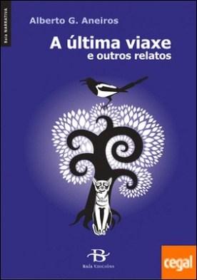 A última viaxe e outros relatos por G. Aneiros, Alberto PDF
