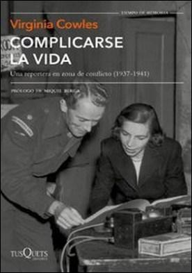 Complicarse la vida. Una reportera en zona de conflicto (1937-1941)