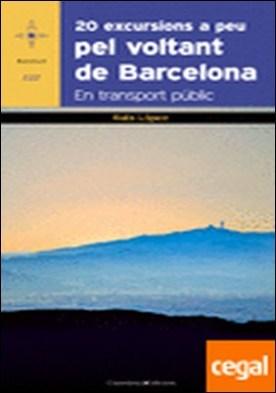 20 excursions a peu pel voltant de Barcelona . En transport públic por López Martín, Rafa