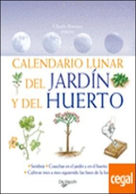 Calendario lunar del jardín y del huerto . Sembrar. Cosechar en el jardín y en el huerto. Cultivar mes a mes