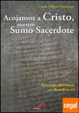 Acojamos a Cristo, nuestro sumo sacerdote . ejercicios espirituales con Benedicto XVI