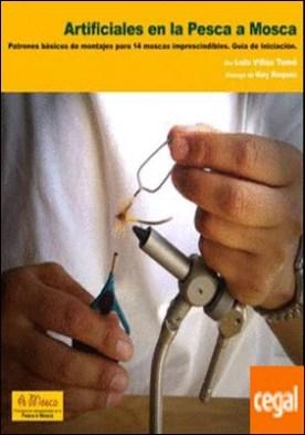 Artificiales en la pesca a mosca . patrones de montaje para 14 moscas imprescindibles : guía de iniciación