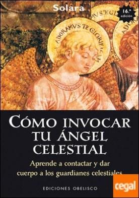 Cómo invocar tu ángel celestial . APRENDE A CONTACTAR Y DAR CUERPO A LOS GUARDIANES CELESTIALES