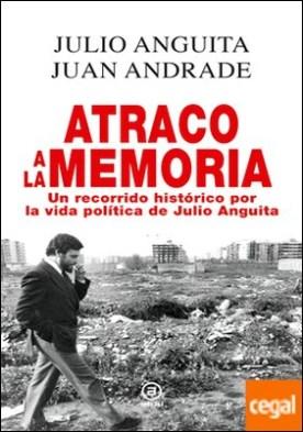 Atraco a la memoria . Un recorrido histórico por la vida política de Julio Anguita