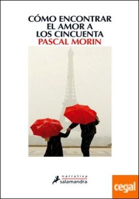 Cómo encontrar el amor a los cincuenta por Morin, Pascal PDF