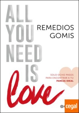 All you need is love . Solo ocho pasos para encontrar a tu pareja ideal