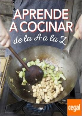 Aprende a cocinar de la A a la Z por REDACCION RBA LIBROS