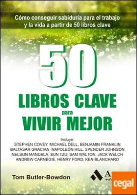 50 Libros clave para vivir mejor . Cómo conseguir sabiduría para el trabajo y la vida a partir de 50 libros clave