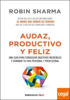 Audaz, productivo y feliz . Una guía para conseguir objetivos increíbles y dominar tu vida personal y profesional