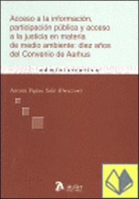 Acceso a la informacion, participacion publica y acceso a la justicia en materia . Diez años del convenio de Aarhus por Pigrau Sole, Antonio PDF