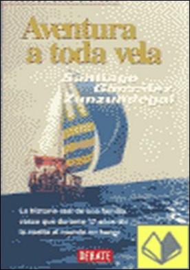 Aventura a toda vela . la historia de una familia vasca que durante 17 años dió la vuelta al mundo en barco