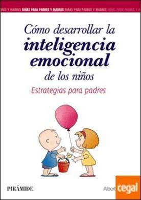 Cómo desarrollar la inteligencia emocional de los niños . Estrategias para padres