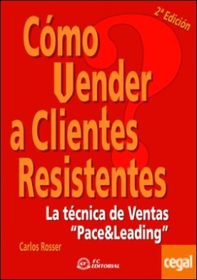 Cómo vender a clientes resistentes . La técnica de ventas Pace & Leading
