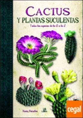 Cactus y Plantas Suculentas . Todas las Especies de la A a la Z