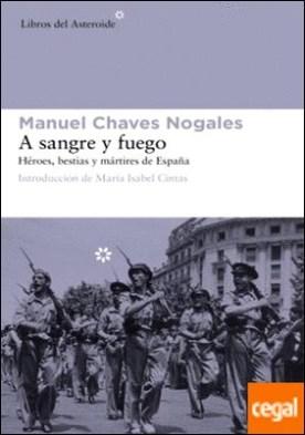 A sangre y fuego . Héroes, bestias y mártires de España