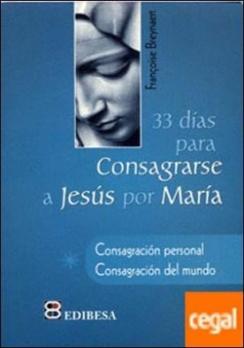 33 Días para consagrarse a Jesús por María