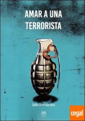 AMAR A UN TERRORISTA **AMARANTE ED.** por BERNARDEZ, JULIO PDF
