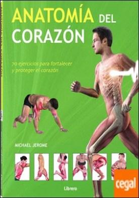 Anatomía del corazón . 70 ejercicios para fortalecer y proteger el corazón