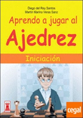Aprendo a jugar al ajedrez . Iniciación por Rey Santos, Diego Del