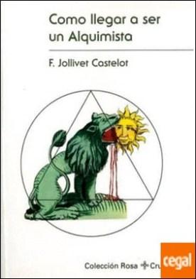 Cómo llegar a ser un alquimista por Jollivet Castelot, F. PDF