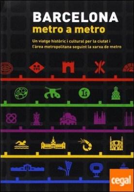 Barcelona, metro a metro . Guia de la ciutat i l'àrea metropolitana a través de la xarxa de metro por Marta Torres Muñoz PDF