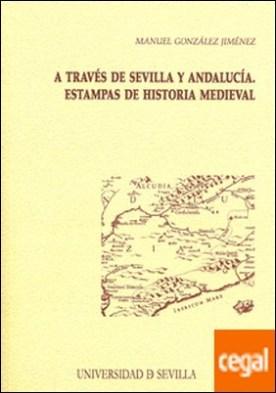 A través de Sevilla y Andalucía . Estampas de Historia Medieval